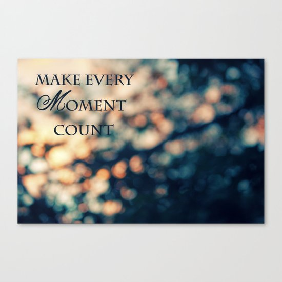 Make Every Moment Count Canvas Print