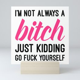 Not Always A Bitch Funny Quote Mini Art Print