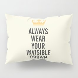 Always wear your invisible crown, motivational quote for strong women, free, wanderlust, inspiration Pillow Sham