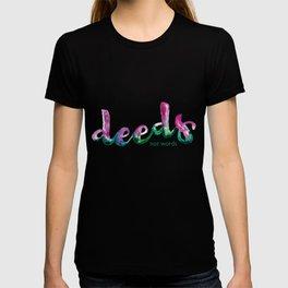 Deeds not words T-shirt