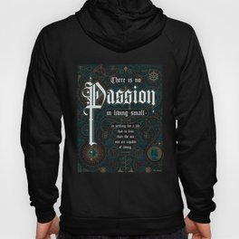 There Is No Passion In Living Small Hoody