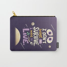I want to live Carry-All Pouch