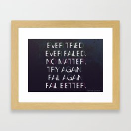 Try Again. Fail Again. Fail Better. Framed Art Print