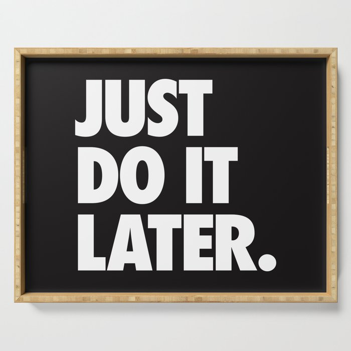 Just Do It Later Serving Tray