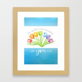 Tulips: The World is More Beautiful with You in it Framed Art Print