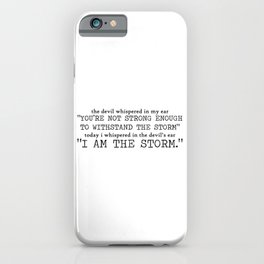I Am The Storm (Black Text) Quote Art Design Insp iPhone Case