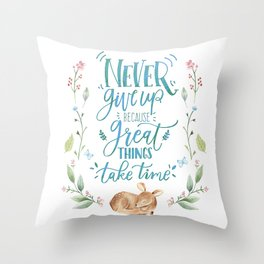 Never Give Up Because Great Things Take Time Throw Pillow
