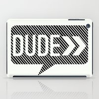 the dude iPad Cases featuring Dude* by Mr and Mrs Quirynen