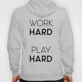 Work Hard / Play Hard Quote Hoody