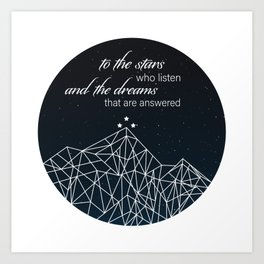To The Stars Who Listen and the Dreams That Are Answered Art Print