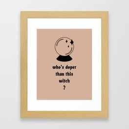 who's doper than this witch Framed Art Print