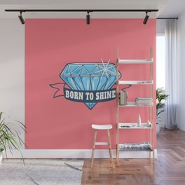 Born to shine like a diamond   motivational quote Wall Mural