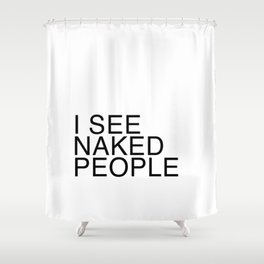 I See Naked People Shower Curtain