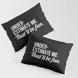 Underestimate Me That'll Be Fun (Black) Pillow Sham