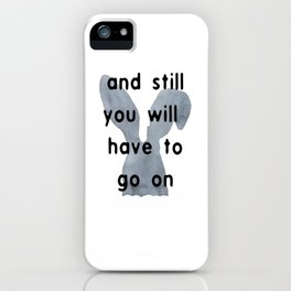 And Still You Will Have To Go On iPhone Case