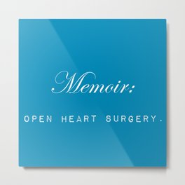 Memoir is like performing open heart surgery on yourself: sentimental gifts for writers Metal Print