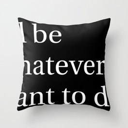 I'll be whatever i want to do Throw Pillow
