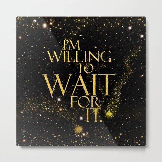 HM - Wait For It Metal Print