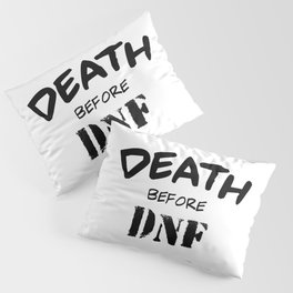 Death Before DNF Pillow Sham