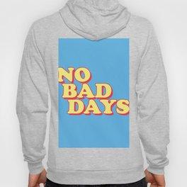 NO BAD DAYS Hoody