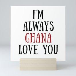 I'm Always Ghana Love You Mini Art Print