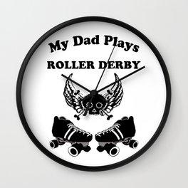 My Dad Plays Roller Derby Wall Clock