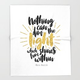 Nothing Can Dim the Light which Shines from Within Throw Blanket