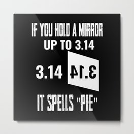 Funny Pi Day Teachers Gift Spell 3.14 PIE Metal Print