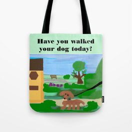 Have you walked your dog today? Tote Bag