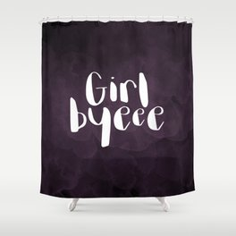 Girl Byeee Shower Curtain