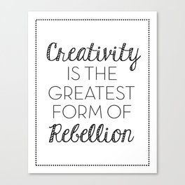 Creativity is the Greatest form of Rebellion - Black and White Canvas Print