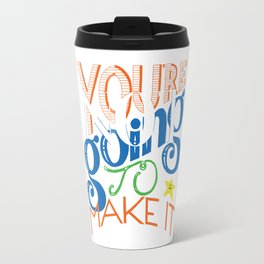 You're (Not) Going To Make It // HAND-LETTERED Travel Mug