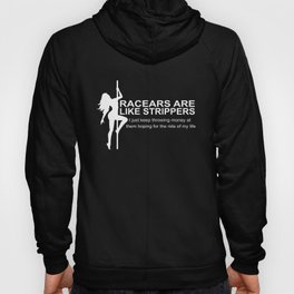 racears are like strippers girlfriend t-shirts Hoody