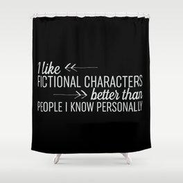 I Like Fictional Characters Better - Black Shower Curtain