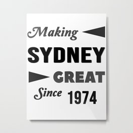 Making Sydney Great Since 1974 Metal Print