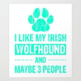 I Like My Irish Wolfhound And Maybe 3 People mi Art Print