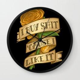 I buy shit 'cause I like it Wall Clock