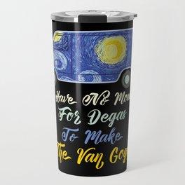 I Have No Monet For Degas To Make The Van Gogh Travel Mug