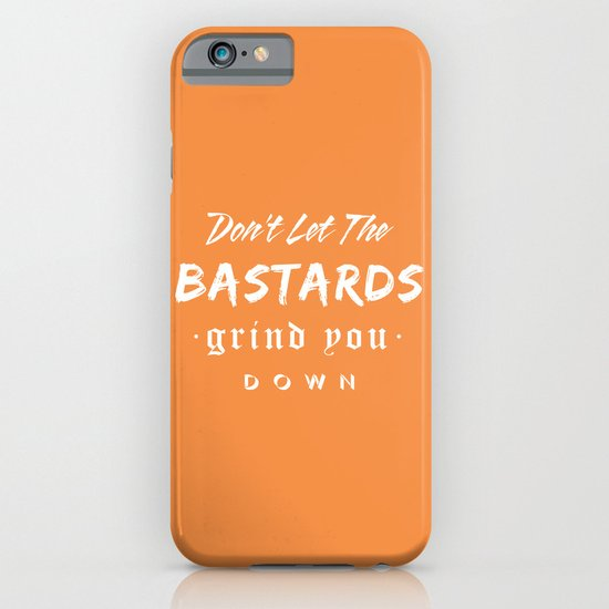 Don't let the bastards grind you down. iPhone & iPod Case