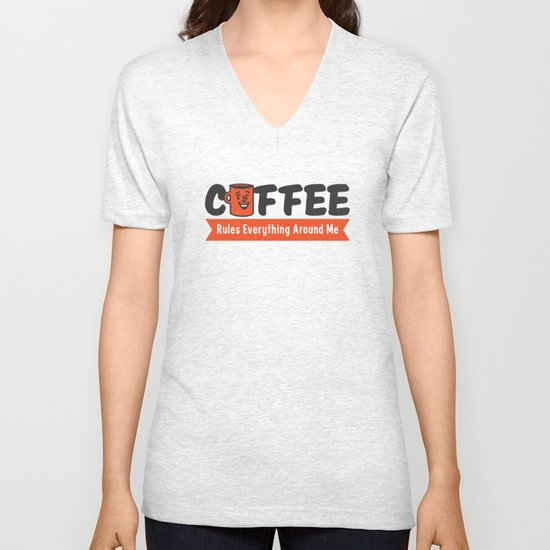 Coffee Rules Everything Around Me Unisex V-Neck