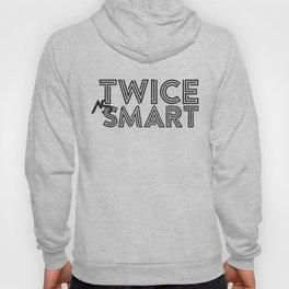 Twice as Smart  Hoody