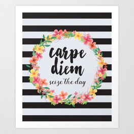 Carpe Diem / Seize The Day Quote Art Print