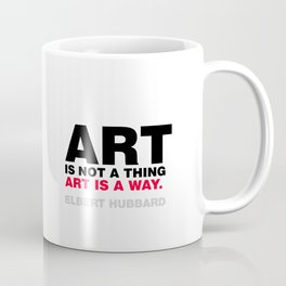 ART IS NOT A THING; ART IS A WAY.  Coffee Mug