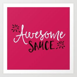 Awesome Sauce Funny Quote Art Print