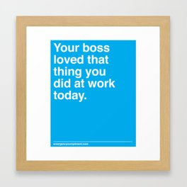Your Boss Loved That Framed Art Print