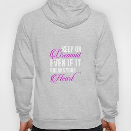 Keep on Dreaming Even if It Breaks Your Heart T-shirt Hoody
