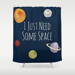 I Just Need Some Space Shower Curtain