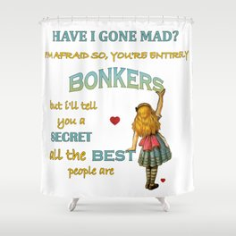 Alice In Wonderland Quote - You're Entirely Bonkers Shower Curtain