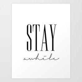 Stay Awhile Art Print