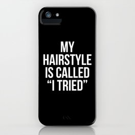 """My Hairstyle is Called """"I Tried"""" (Black & White) iPhone Case"""
